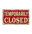 temporarily closed vintage rusty metal sign vector image vector image