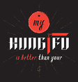 My kung fu is better than you - original print vector image