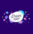 dream now motivation banner speech bubble vector image