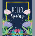 hello spring flowers leaves nature typographic vector image