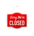 sorry were closed hanging sign on white vector image