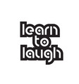bold text learn to laugh inspiring quotes text vector image