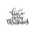 have a merry christmas hand lettering positive vector image vector image
