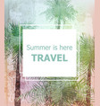 vintage summer travel card palm trees vector image vector image
