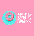 you are perfect valentine s card hand drawn donut vector image vector image