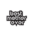 bold text best mother ever inspiring quotes text vector image