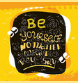 be yourself no matter lettering vector image vector image