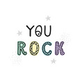 you rock - fun hand drawn nursery poster with vector image