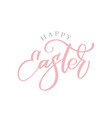 hand drawn happy easter calligraphy and brush pen vector image vector image