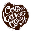 coffee take away hand draw lettering logo in vector image vector image