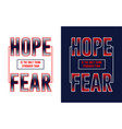 hope is only thing stronger than fear vector image vector image