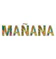 word manana tomorrow in spanish vector image vector image