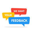 we want your feedback speech bubbles vector image vector image