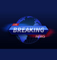 breaking news banner live tv studio headline vector image