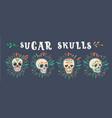 mexican sugar skulls dia de los muertos vector image