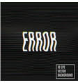 signal error glitch background vector image