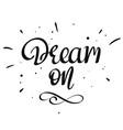 Dream on handwritten lettering phrase