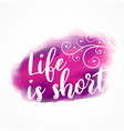 life is short inspirational quote on watercolor vector image vector image