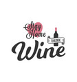 stay home drink wine quote wine bottle on white vector image