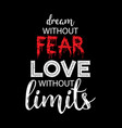 dream without fear love without limits vector image