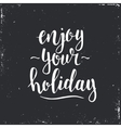 Enjoy your holiday Hand drawn typography poster vector image vector image