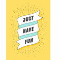 just have fun vintage ribbon banner vector image