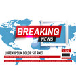 breaking news world news breaking news on world vector image vector image