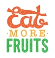 Eat more fruits motivational vector image