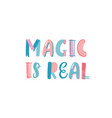 magic is real slogan hand drawn lettering vector image vector image