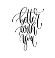 better with you - hand lettering inscription text vector image vector image
