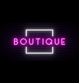 boutique neon sign light banner nightly bright vector image
