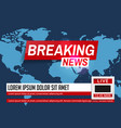 breaking news world news breaking news on world vector image