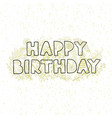happy birthday - hand drawn greeting card vector image