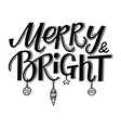 merry and bright hand-drawn lettering text vector image