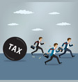 businessmen run away from heavy tax vector image vector image