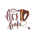 let s bake motivational slogan or phrase vector image vector image