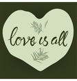 Love is all typography vector image vector image