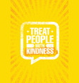 treat people with kindness inspiring creative vector image
