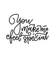 you make me feel special - black and white hand vector image