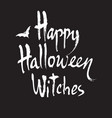 happy halloween witches handwritten brush vector image