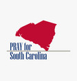 pray for south carolina hurricane natural vector image