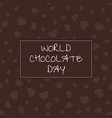 world chocolate day festive card with hearts vector image vector image