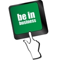 be in business button on computer keyboard key vector image vector image
