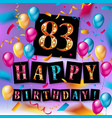 happy birthday 83 years anniversary vector image vector image