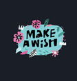 make a wish flat hand drawn lettering vector image