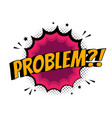 problem sign pop art comic speech bubble vector image vector image