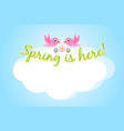 two birds with lettering spring is here and copy vector image vector image