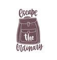 escape the ordinary inspirational slogan or phrase vector image vector image