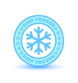 keep frozen circular badge with snowflakes vector image