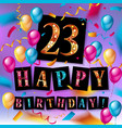 23 years celebration happy birthday greeting card vector image vector image